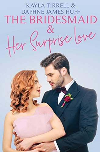 The Bridesmaid & Her Surprise Love By Daphne James Huff