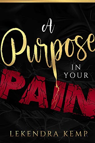 A Purpose in Your Pain By Lekendra Kemp