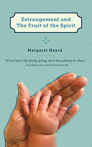 Estrangement and the Fruit of the Spirit By Margaret Heard