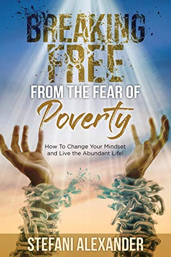 Breaking Free from the Fear of Poverty By Stefani Alexander