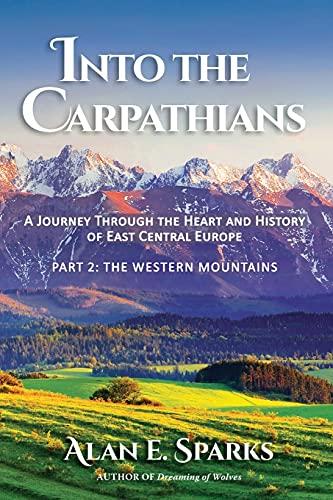 Into the Carpathians By Alan E Sparks
