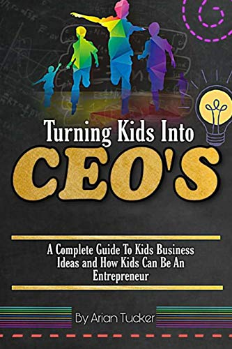 TURNING KIDS INTO CEO's By Arian Tucker