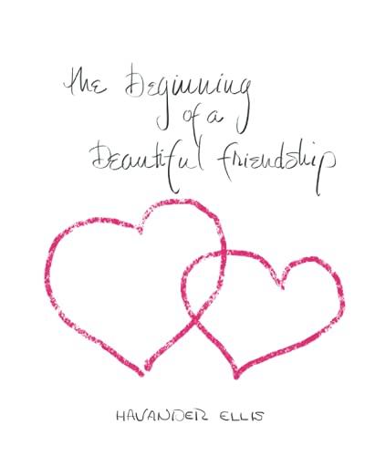 The Beginning of a Beautiful Friendship By Havander Ellis
