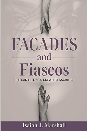 Facades and Fiascos By Isaiah J Marshall