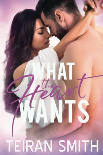 What the Heart Wants By Teiran Smith