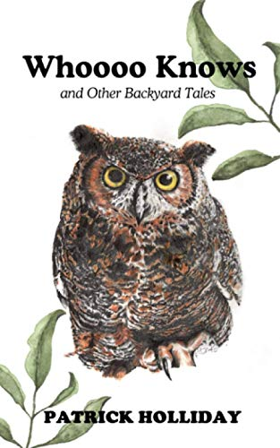 Whoooo Knows and Other Backyard Tales By Patrick Holliday
