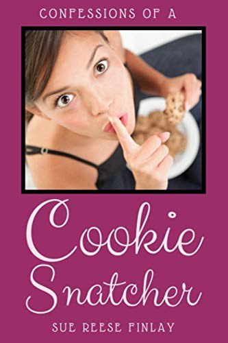 Confessions Of A Cookie Snatcher By Sue Reese Finlay