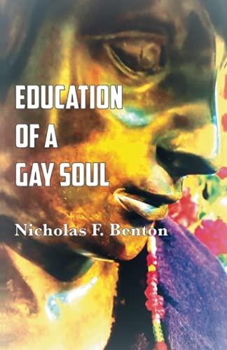 Education of a Gay Soul By Nicholas F Benton