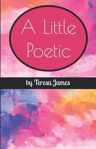 A Little Poetic By Teresa James