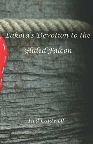 LaKota's devotion to the Gliding Falcon By Tied Caldwell