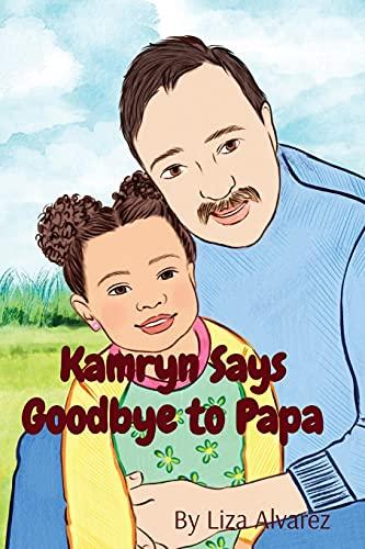 Kamryn Says Goodbye to Papa By Liza Alvarez