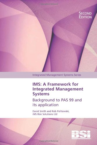 IMS: A Framework for Integrated Management Systems - Background to PAS 99 and Its Application By Rob Politowski