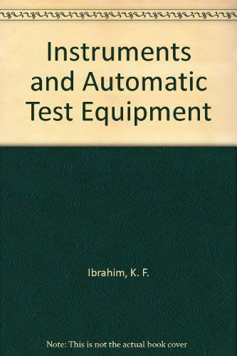 Instruments and Automatic Test Equipment By K. F. Ibrahim