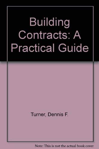 Building Contracts: A Practical Guide by Dennis F. Turner