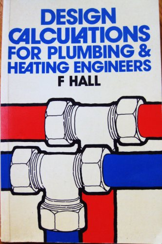 Design Calculations for Plumbing and Heating Engineers By F. Hall