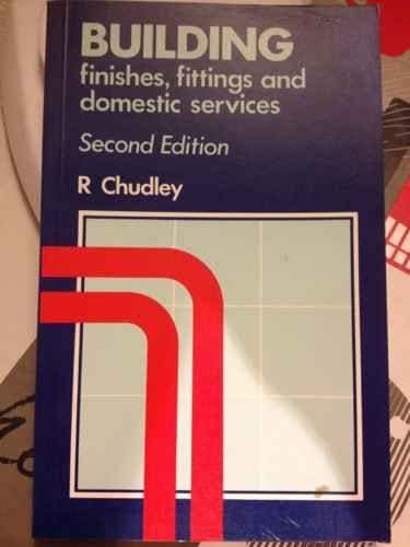 Building Finishes, Fittings and Domestic Services By R. Chudley