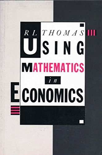 Using Mathematics in Economics by R. L. Thomas