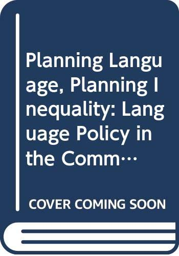 Planning Language, Planning Inequality: Language Policy in the Community (Language In Social Life) By James W. Tollefson