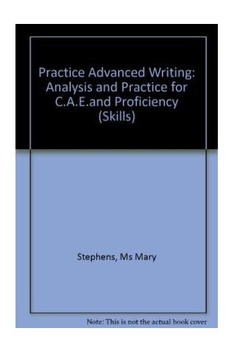 Practise Advanced Writing Analysis and Practice for CAE and Proficiency (Skills) By Mary Stephens