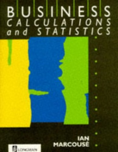 Business Calculation and Statistics A Level Series By Ian Marcouse