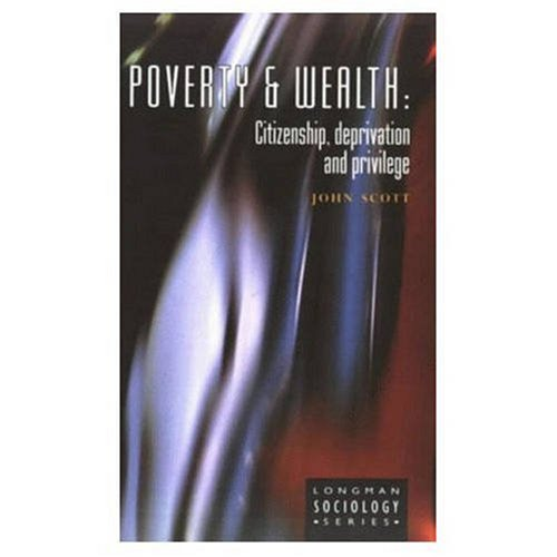 Poverty and Wealth: Citizenship, Deprivation and Privilege by John Scott