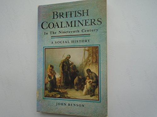 British Coalminers in the Nineteenth Century By John Benson