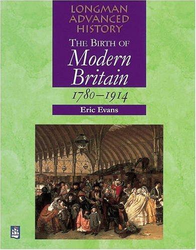 Birth of Modern Britain 1780-1914 Paper By Eric Evans