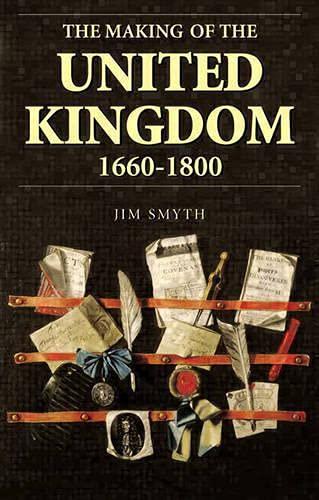 The Making of the United Kingdom 1660-1800 By Jim Smyth