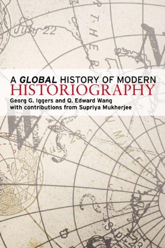 A Global History of Modern Historiography By Georg G Iggers (State University of New York at Buffalo, USA)