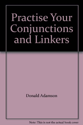 Practise Your Conjunctions and Linkers by Donald Adamson