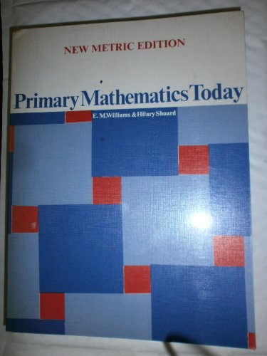 Primary Mathematics Today By E.M. Williams