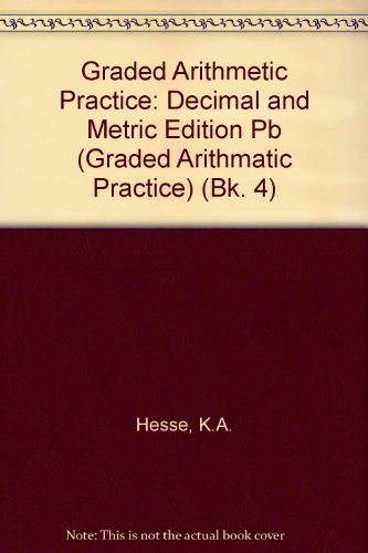 Graded Arithmetic Practice: Decimal and                               Metric Edition Pupils Book 4 By K.A. Hesse