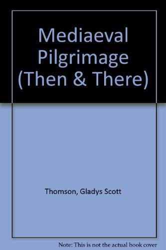 Mediaeval Pilgrimage By Gladys Scott Thomson