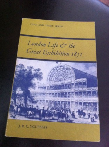 London Life and the Great Exhibition, 1851 By J.R.C. Yglesias