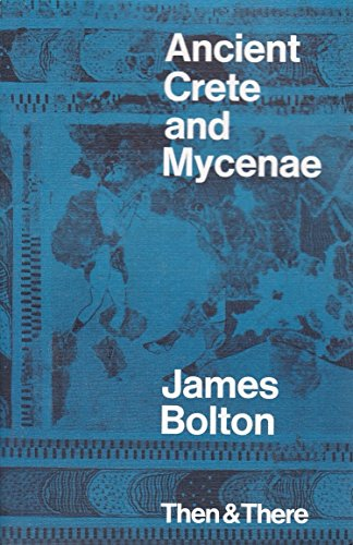 Ancient Crete and Mycenae By James A. Bolton