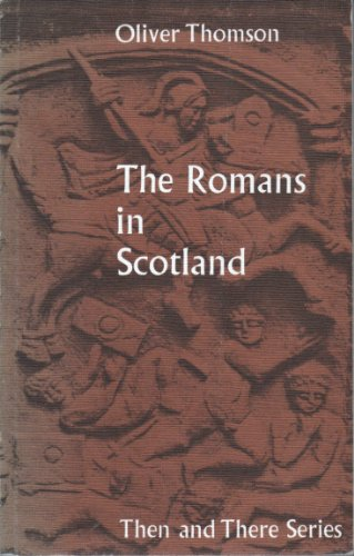 Romans in Scotland,  (Then and There Series) By Oliver Thomson