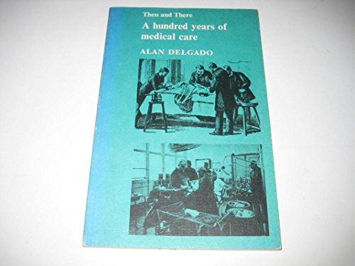 Hundred Years of Medical Care, A (Then & There S.) By Alan Delgado