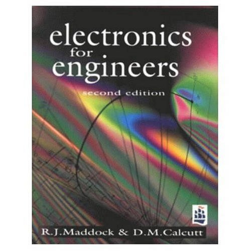 Electronics for Engineers: A Course for Engineers By R.J. Maddock