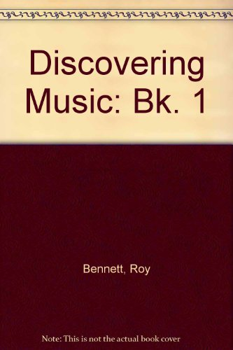 Discovering Music: Bk. 1 by Roy Bennett