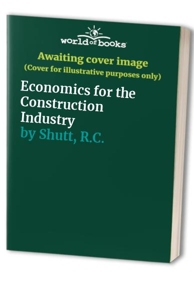 Economics for the Construction Industry by R.C. Shutt
