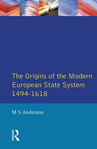 The Origins of the Modern European State System, 1494-1618 By M.S. Anderson