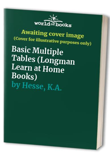 Basic Multiple Tables (Longman Learn at Home Books) by K.A. Hesse