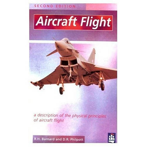 Aircraft Flight: A Description of the Physical Principles of Aircraft Flight By R.H. Barnard