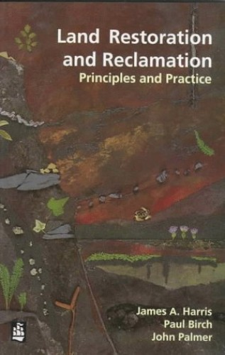 Land Restoration and Reclamation: Principles and Practice By James A. Harris