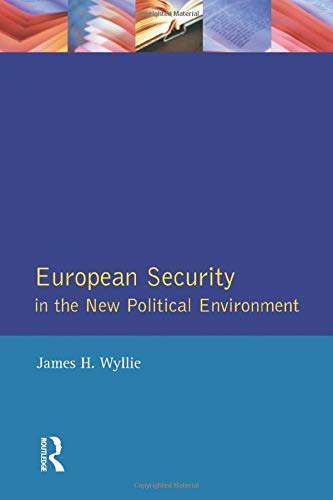European Security in the New Political Environment By James H. Wyllie