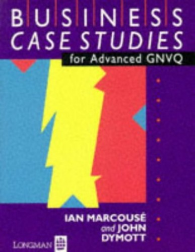 Business Case Studies for Advanced GNVQ By Ian Marcouse