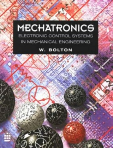Mechatronics: Electronic Control Systems in Mechanical Engineering By W. Bolton