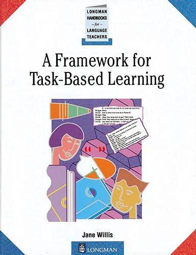 A Framework for Task Based Learning By J Willis