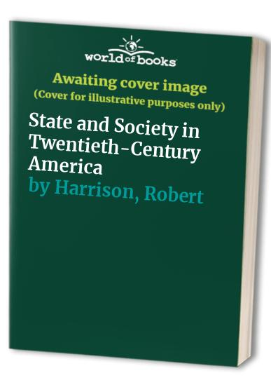 State and Society in Twentieth-Century America By Robert Harrison