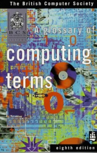 Glossary of Computing Terms by British Computer Society